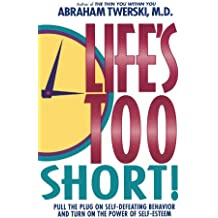 Life's Too Short!: Pull the Plug on Self-Defeating Behavior and Turn on the Power of Self-Esteem
