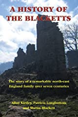 A History of the Blacketts: The Story of a Remarkable North-East England Family Over Seven Centuries Hardcover