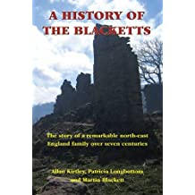 A History of the Blacketts: The Story of a Remarkable North-East England Family Over Seven Centuries