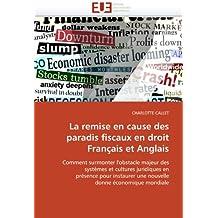 La remise en cause des paradis fiscaux en droit Français et Anglais: Comment surmonter l'obstacle majeur des systèmes et cultures juridiques en ... une nouvelle donne économique mondiale