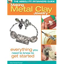 Absolute Beginners Guide: Making Metal Clay Jewelry (Absolute Beginner's Guides (Kalmbach))