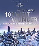 Lonely Planets 101 Weltwunder: Mit den ultimativen Reisetipps für jedes Budget (Lonely Planet Reisebildbände) -