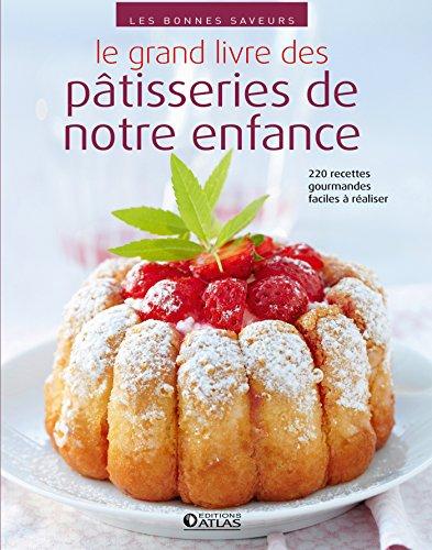 Le grand livre des pâtisseries de notre enfance: 220 recettes faciles et gourmandes par Collectif
