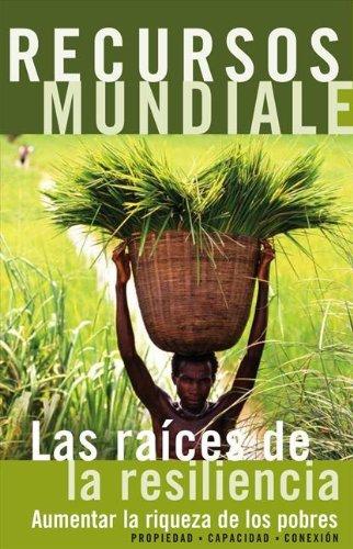 Recursos mundiales: Las raíces de la resiliencia (Recursos mundiales: La guía global del Medio Ambiente y el Desarrollo Sostenible nº 7) por Instituto de Recursos Mundiales