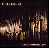 Songtexte von Y-Luk-O - Dead Without You