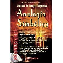 Analogia Simbolica: Manual de Terapia Regresiva (El Camino Secreto del Yo)