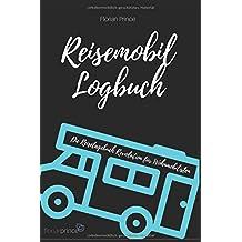 Reisemobil Logbuch: Die Reisetagebuch Revolution für Wohnmobilisten