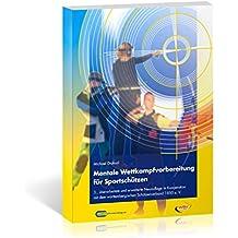 Mentale Wettkampfvorbereitung für Sportschützen - Gewehr - Pistole - Bogen