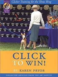 Click to Win: Clicker Training for the Show Ring (Collected Articles from the AKC Gazette) by Karen Pryor (2002-01-30)