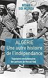 Algérie, une autre histoire de l'indépendance - Trajectoires révolutionnaires des partisans de Messali Hadj (Hors collection) - Format Kindle - 9782130816058 - 17,99 €