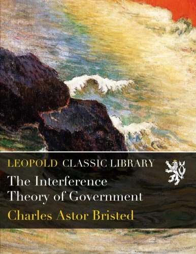 The Interference Theory of Government por Charles Astor Bristed