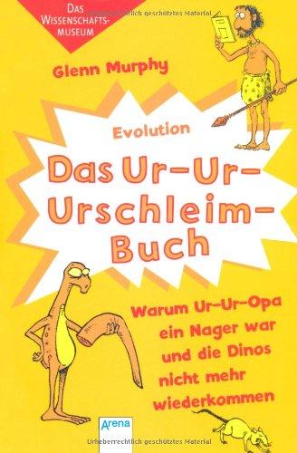 Das Ur-Ur-Urschleimbuch - Warum Ur-Ur-Opa ein Nager war: Das Wissenschaftsmuseum: Evolution