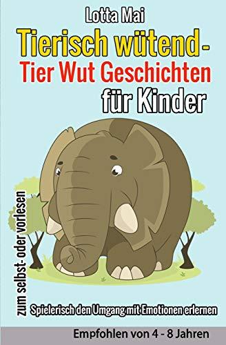 Tierisch wütend - Tier Wut Geschichten für Kinder: (Spielerisch den Umgang mit Emotionen erlernen)