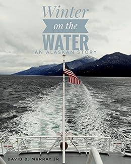 Winter on the Water: An Alaskan Story (English Edition) di [Murray Jr, David D.]
