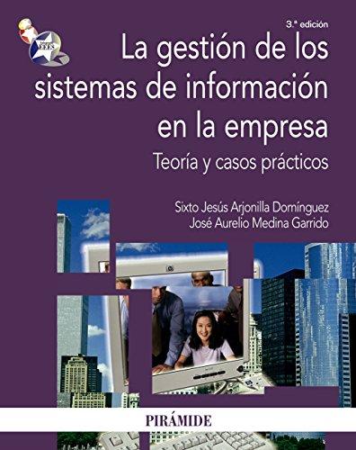 La gestión de los sistemas de información en la empresa (Economía Y Empresa) por Sixto Jesús Arjonilla Domínguez