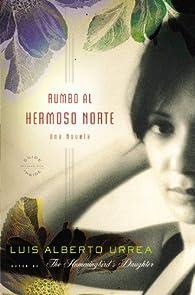 Rumbo al Hermoso Norte = Into the Beautiful North par  Luis Alberto Urrea