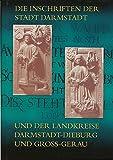 Die Inschriften der Stadt Darmstadt und der Landkreise Darmstadt-Dieburg und Groß-Gerau (Die Deutschen Inschriften, Band 49) - Sebastian Scholz