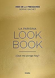 La parisina. Lookbook: ¿Qué me pongo hoy? par  Ines de la Fressange/Sophie Gachet
