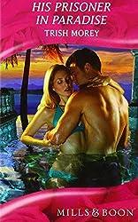 His Prisoner in Paradise (Mills & Boon Romance Hardback) (Mills & Boon Hardback Romance) by Trish Morey (2010-08-06)