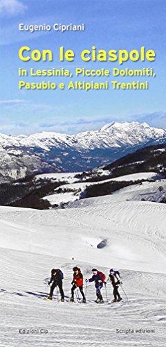 Con le ciaspole. In Lessinia, piccole Dolomiti, Pasubio e altipiani trentini (Ambiente e territori) por Eugenio Cipriani