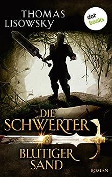 DIE SCHWERTER - Band 8: Blutiger Sand von [Lisowsky, Thomas]