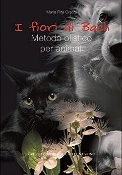 I fiori di Bach: Metodo olistico per animali (Pet-ology professional) di [Maria Rita Grassi]