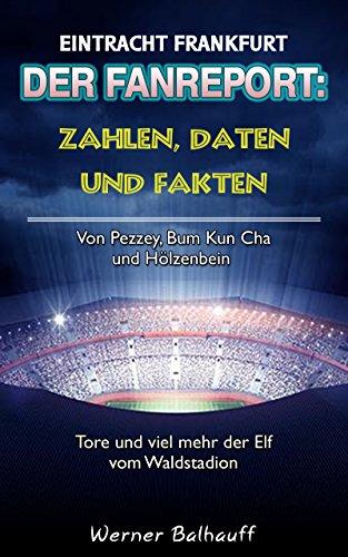 Die Eintracht – Zahlen, Daten und Fakten von Eintracht Frankfurt: Von Pezzey, Bum Kun Cha und Hölzenbein – Tore und viel mehr der Elf vom Waldstadion