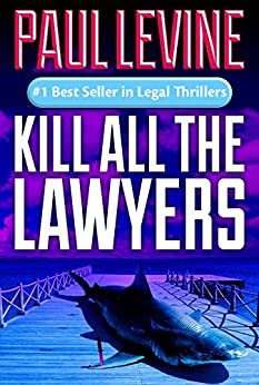 KILL ALL THE LAWYERS (Solomon vs. Lord Legal Thrillers Book 3) (English Edition) von [Levine, Paul]