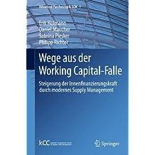 Wege aus der Working Capital-Falle: Steigerung der Innenfinanzierungskraft durch modernes Supply Management (Advanced Purchasing & SCM)