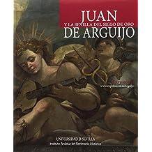 JUAN Y LA SEVILLA DEL SIGLO DE ORO DE ARGUIJO (Biblioteca Universitaria)