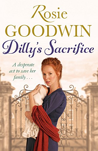 Dilly's Sacrifice (Dilly's Story Book 1) by [Goodwin, Rosie]