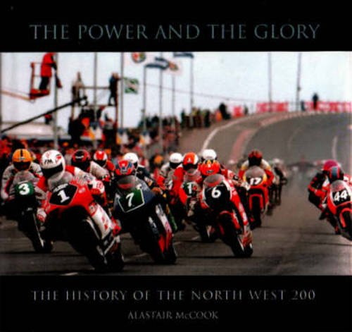 The Power and the Glory: The History of the North West 200 por Alastair McCook
