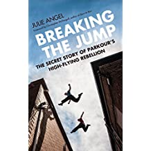 Breaking the Jump: The Secret Story of Parkour's High Flying Rebellion