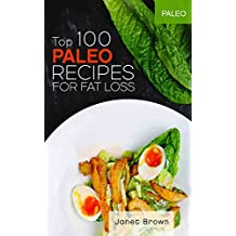 Paleo: Top 100 Paleo Recipes for Fat Loss (English Edition)