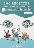 200 recettes pour enfants gourmands... Et parents débordés !...