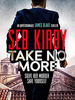 Take No More (James Blake Thrillers Book 1) by [Kirby, Seb]