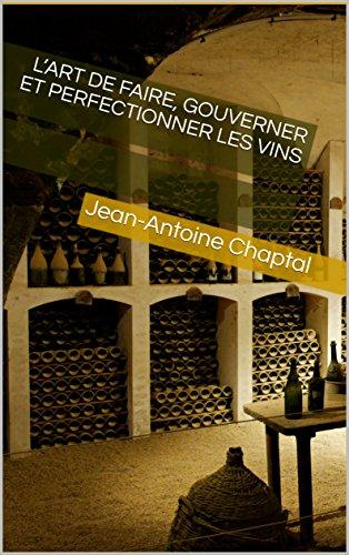 L'art de faire, gouverner et perfectionner les vins par Jean-Antoine Chaptal