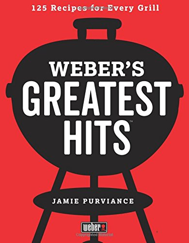 Preisvergleich Produktbild Weber's Greatest Hits: 125 Classic Recipes for Every Grill