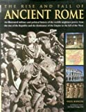 The Rise and Fall of Ancient Rome: An Illustrated Military and Political History of the World's Mightiest Power: From the Rise of the Republic and the Dominance of the Empire to the Fall of the West by Nigel Rodgers (2014-01-31) - Nigel Rodgers;Hazel Dodge