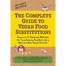The Complete Guide to Vegan Food Substitutions: Veganize It! Foolproof Methods for Transforming Any Dish into a Delicious New Vegan Favorite by Celine Steen (2010-12-01)