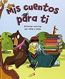 Mis cuentos para ti: Historias escritas por niñas y niños (Cuentos ilustrados)