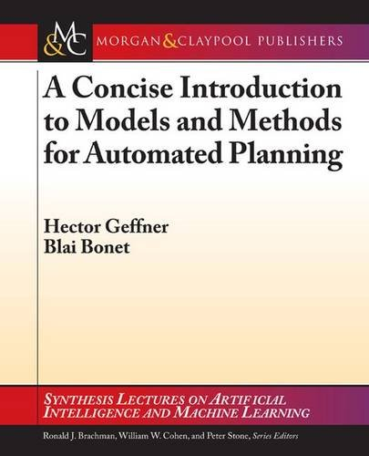 A Concise Introduction to Models and Methods for Automated Planning (Synthesis Lectures on Artificial Intelligence and Machine Learning)