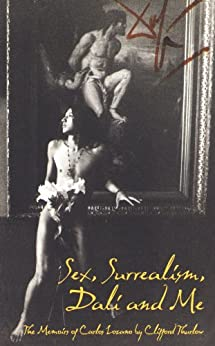 Sex, Surrealism, Dali and Me: A biography of Salvador Dali by [Thurlow, Clifford]