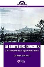 Route des consuls (La) - Les territoires de la diplomatie à Tunis de Adnen EL-GHALI