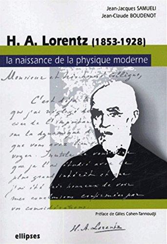 HA Lorentz (1853-1928) : La naissance de la physique moderne