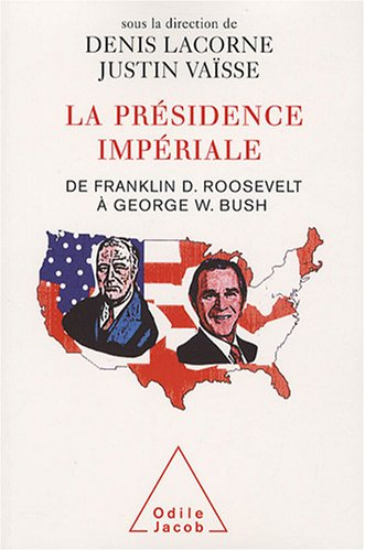 La présidence impériale : De Franklin D. Roosevelt à George W. Bush, édition bilingue français-anglais