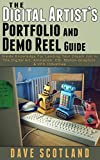 The Digital Artist's Portfolio and Demo Reel Guide: Inside Knowledge For Landing Your Dream Job In The Digital Art, Animation, CG, Motion-Graphics & VFX Industries (English Edition)