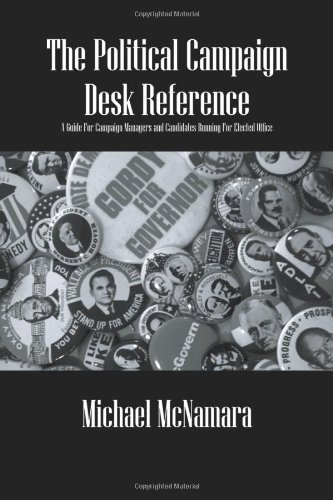 The Political Campaign Desk Reference: A Guide for Campaign Managers and Candidates Running for Elected Office by Michael McNamara (2008-09-06)