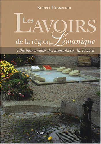 Les lavoirs de la région lémanique : L'histoire oubliée des lavandières du Léman