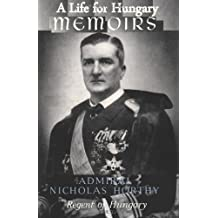 A Life for Hungary: Memoirs of Admiral Nicholas Horthy Regent of Hungary